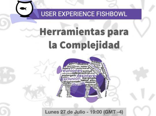 """""""Herramientas para la Complejidad"""" – LS UX Fishbowl"""